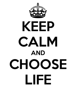Keep Calm - Choose Life!